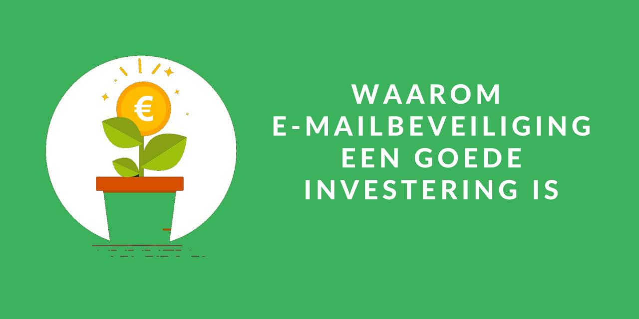 Waarom e-mailbeveiliging een goede investering is