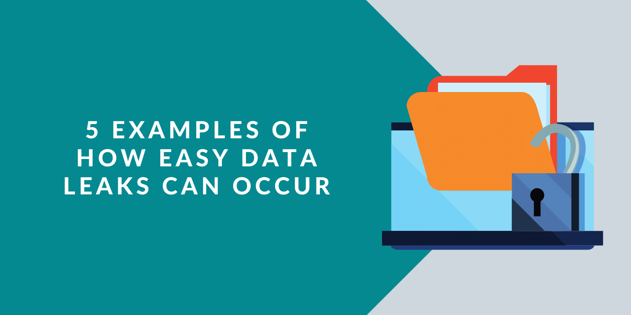 5 examples of how easily data leaks can occur