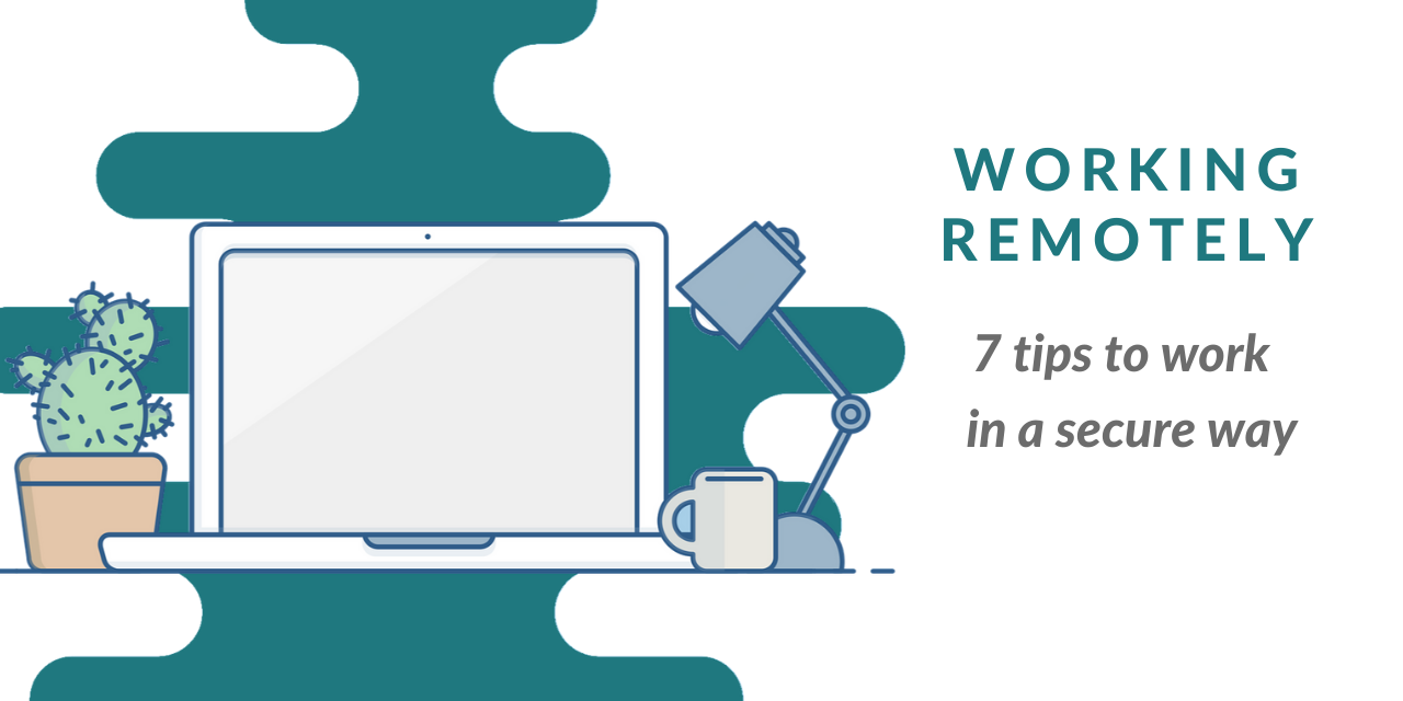 Working remotely: 7 tips to work in a secure way