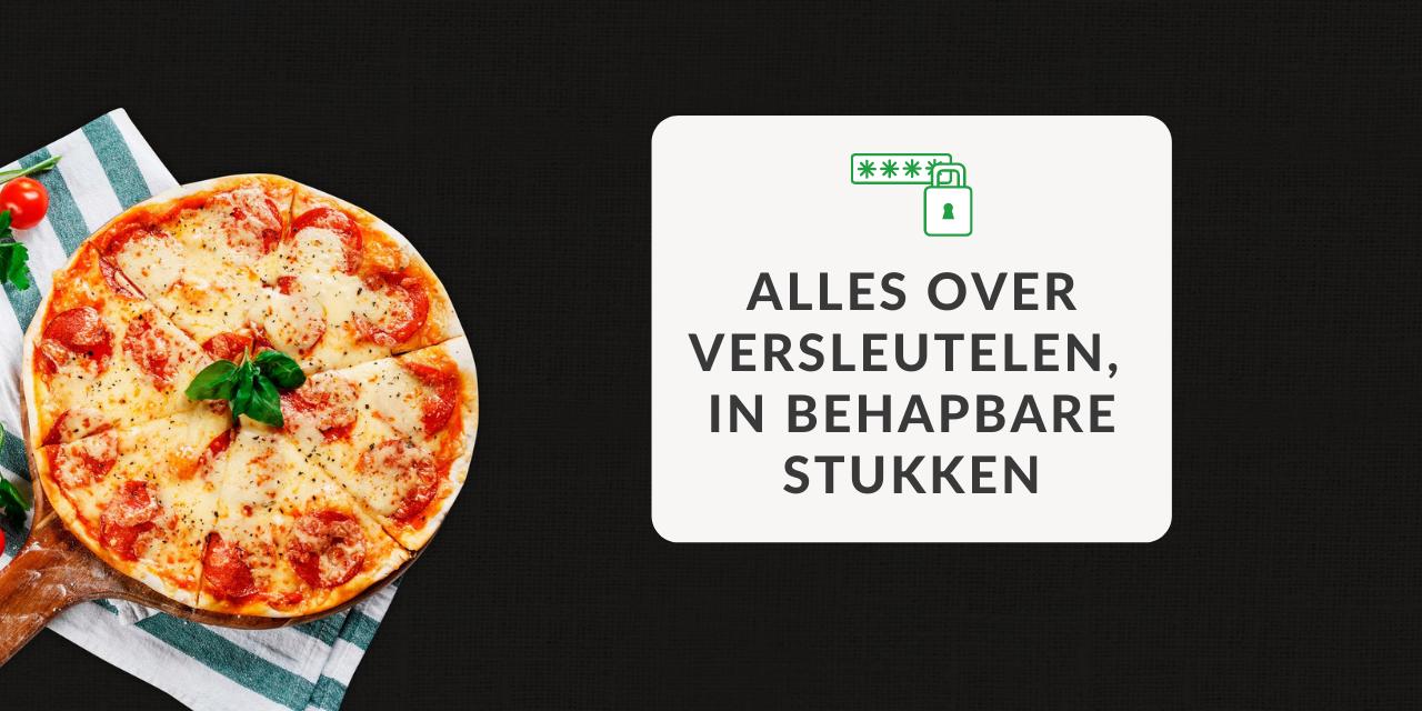 Versleuteling voor dummies (en pizzaliefhebbers!)