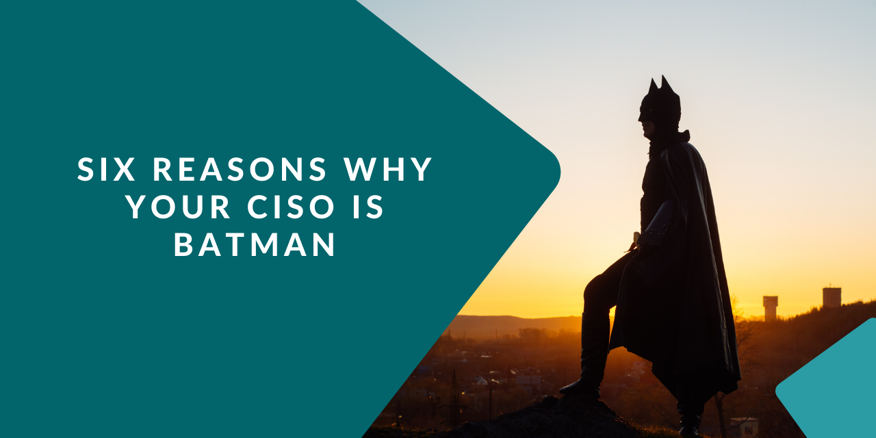 6 ways your CISO and Batman are the same person