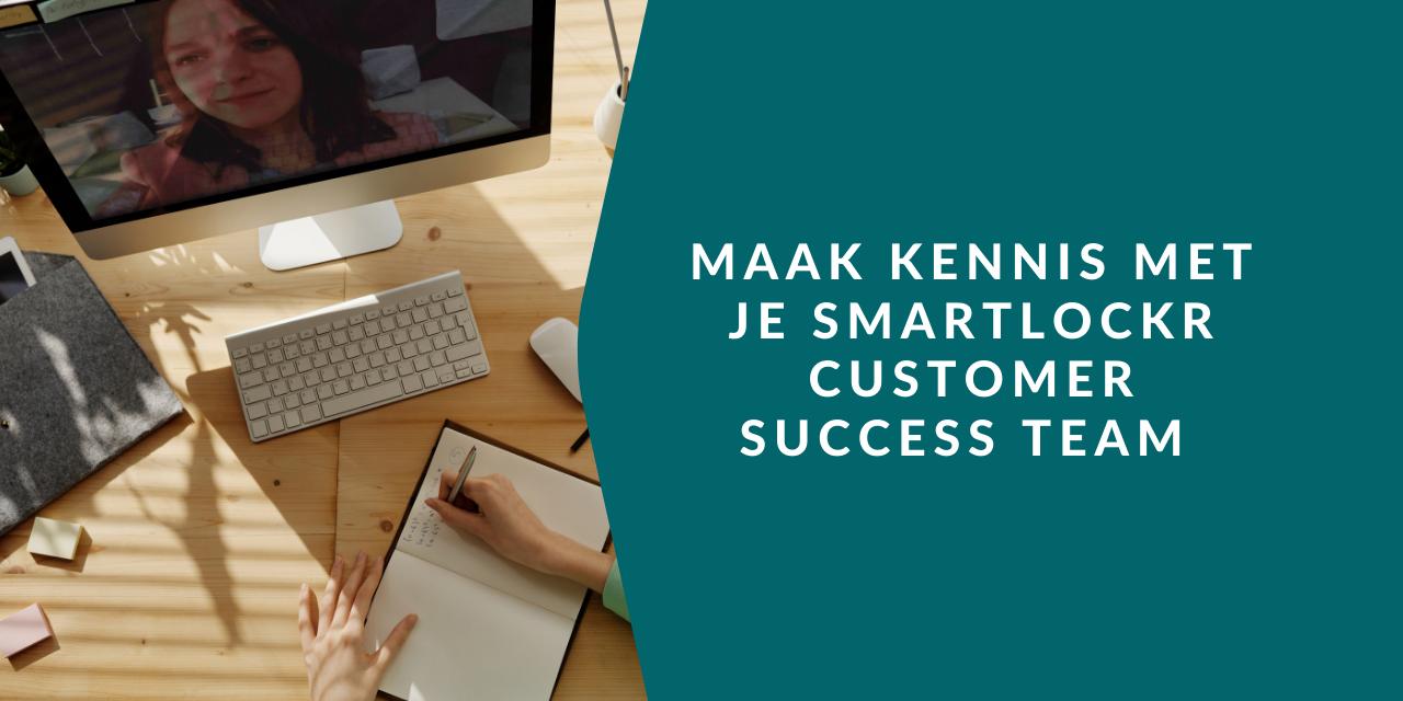 Van Customer Support tot Customer Success, welkom bij SmartLockr!