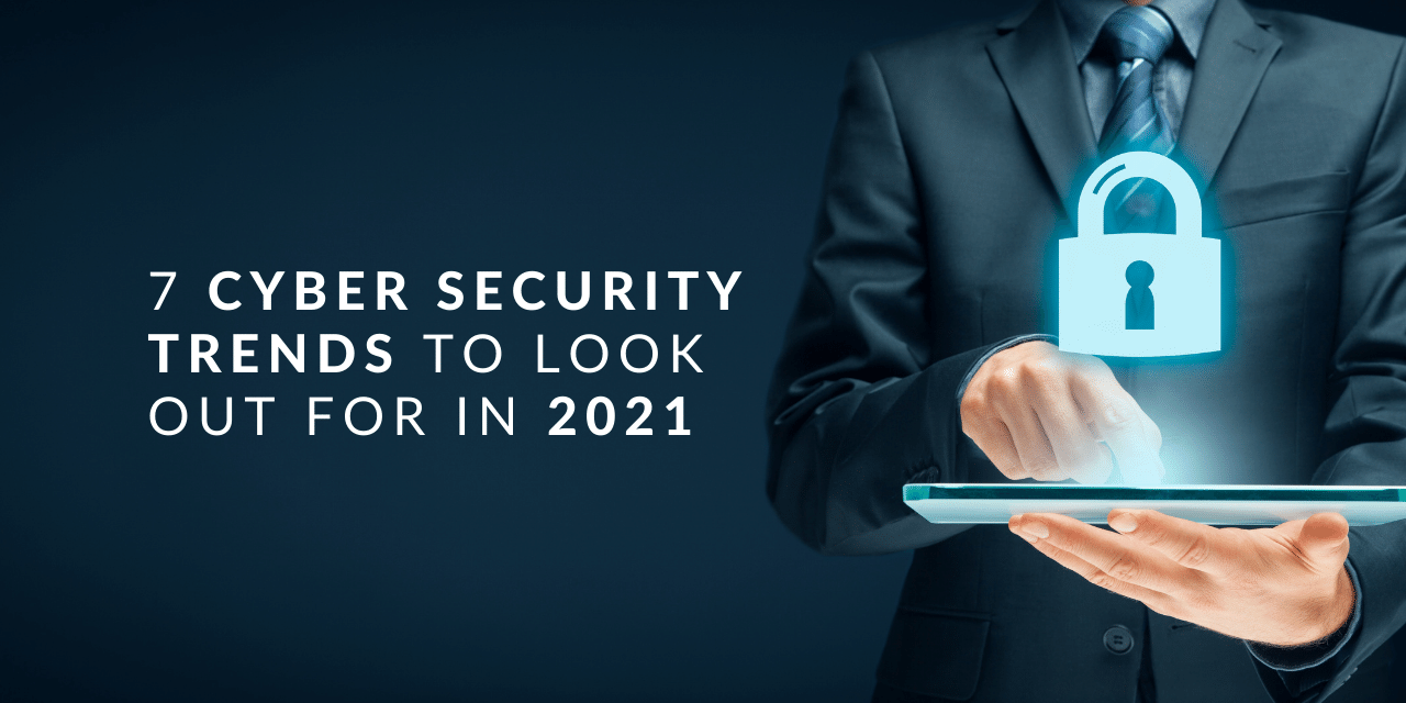 These are the 7 Cyber Security trends to look out for in 2021