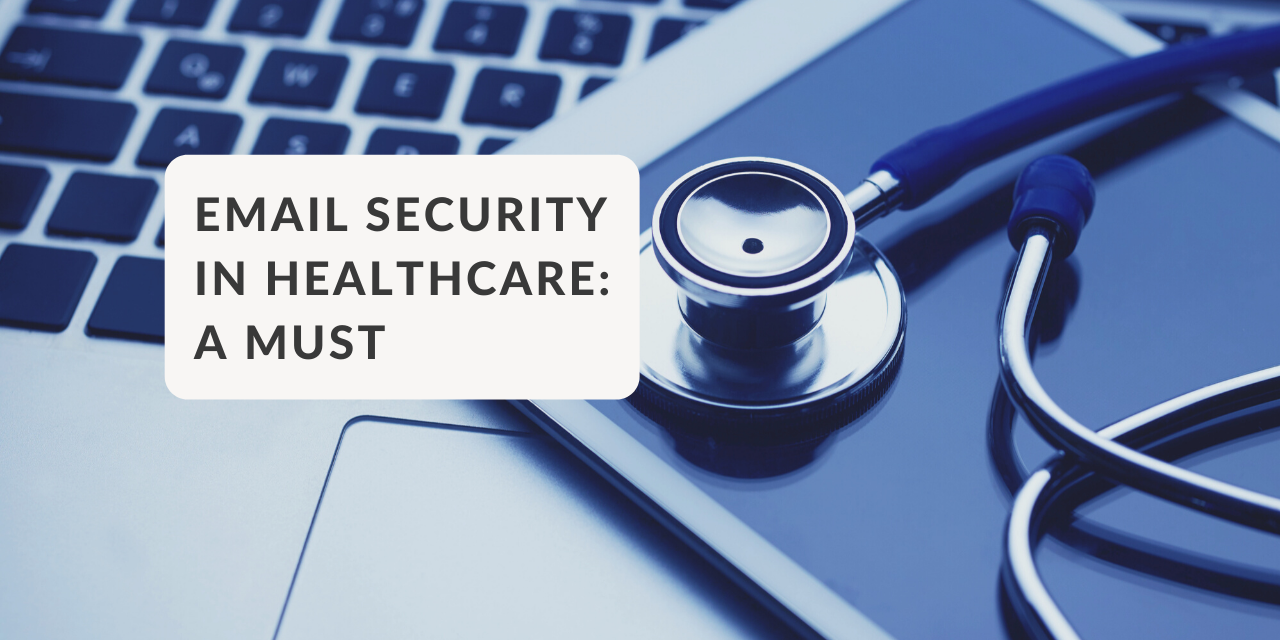 Why digitization in healthcare makes secure emailing necessary
