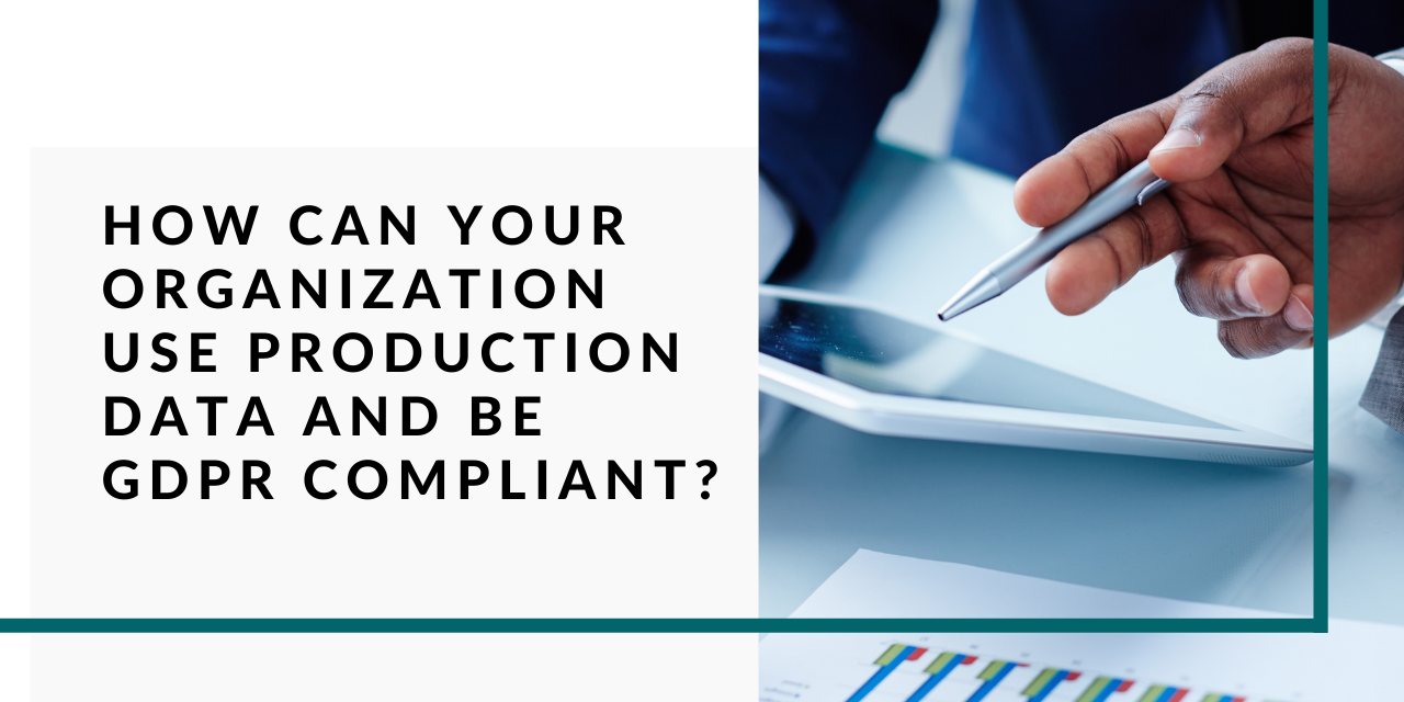 Is Your Production Data for Testing GDPR Compliant?